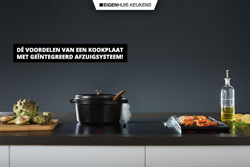 Dé voordelen van een kookplaat met geïntegreerd afzuigsysteem!   Eigenhuis Keukens